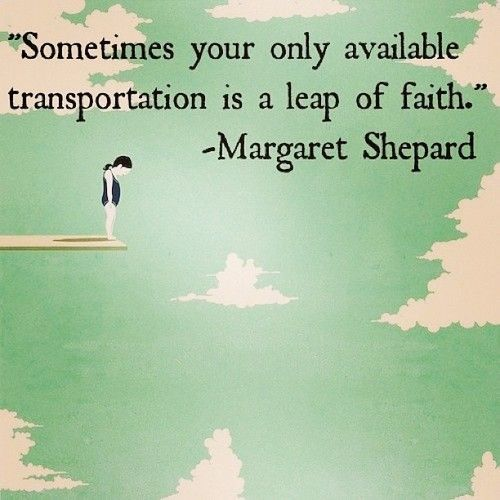Quotes About Taking Chances : Sometimes your only available transportation is a leap of faith.
