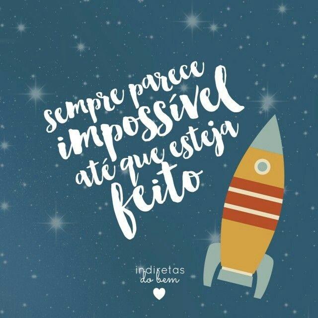 """#recadodobem: Muitas vezes a gente usa a desculpa do """"impossível"""" pra nem mesmo tentar. Sabia que muito do que foi feito até hoje já pareceu impossível um dia? Arrisque-se. Faça valer a pena. Não fique parado esperando as coisas caírem do céu! :)"""
