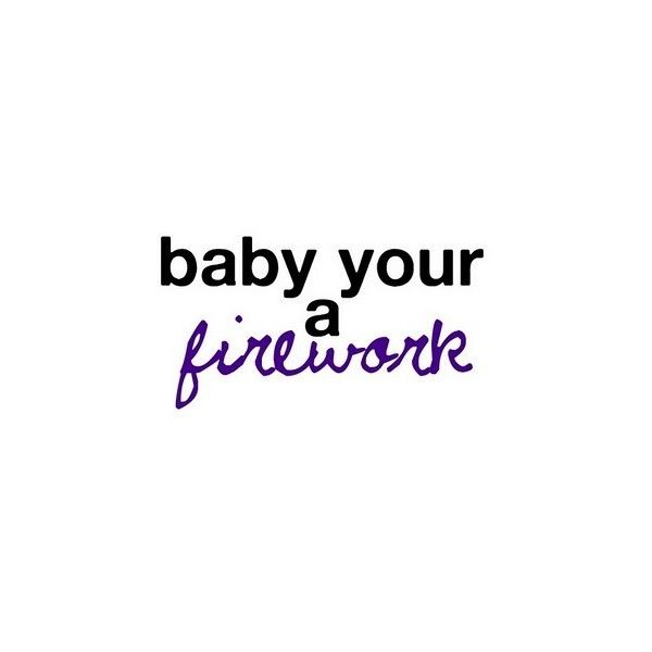 Firework lyrics/ quote Katy Perry ❤ liked on Polyvore featuring quotes, text, words, backgrounds, lyrics, fillers, saying and phrase
