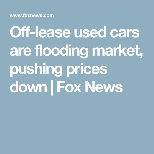 Off-lease used cars are flooding market, pushing prices down | Fox News