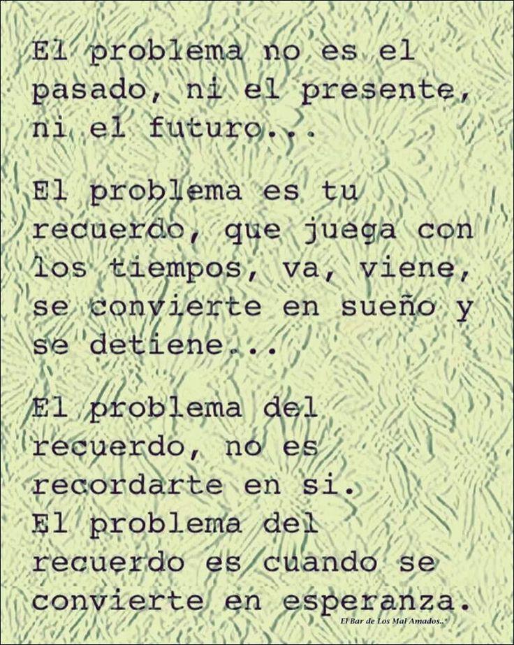 wow...cierto!!! el problema es cuando el recuerdo se convierte en esperanza