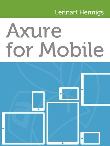 Axure for Mobile by Lennart Hennigs. $10.54. 212 pages. Author: Lennart Hennigs
