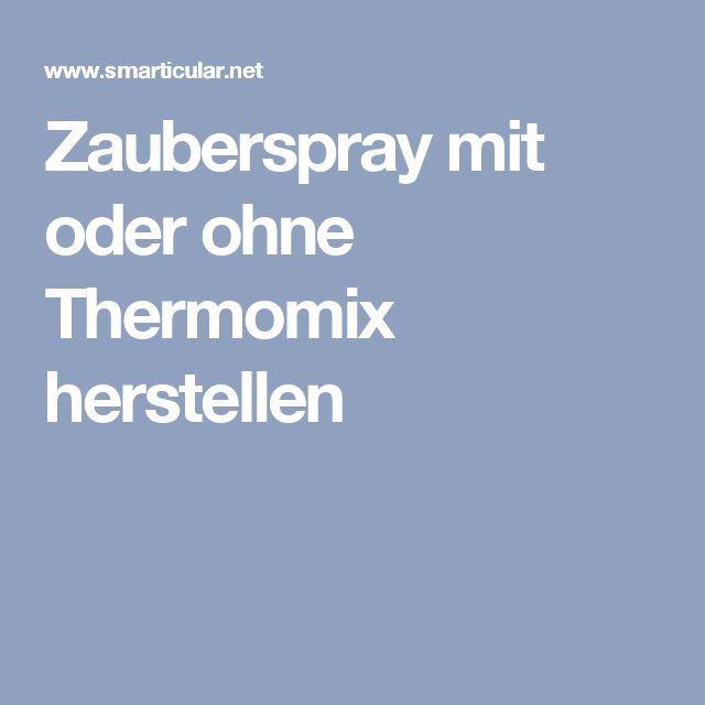 Zauberspray mit oder ohne Thermomix herstellen