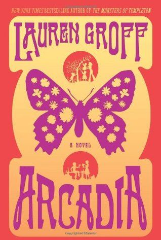 Arcadia, by Lauren Groff - April 2017, hosted by Megrea Villa