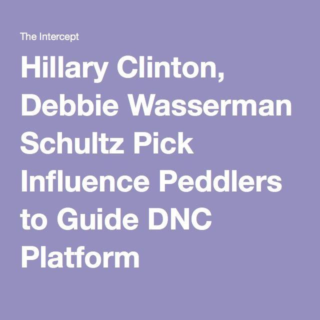 Hillary Clinton, Debbie Wasserman Schultz Pick Influence Peddlers to Guide DNC Platform