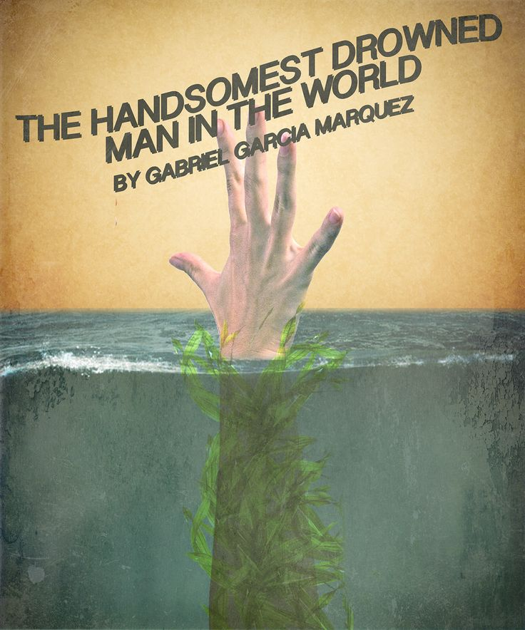 The Handsomest Drowned Man in the World by Gabrielle Garcia Marquez--Pub. 1968.