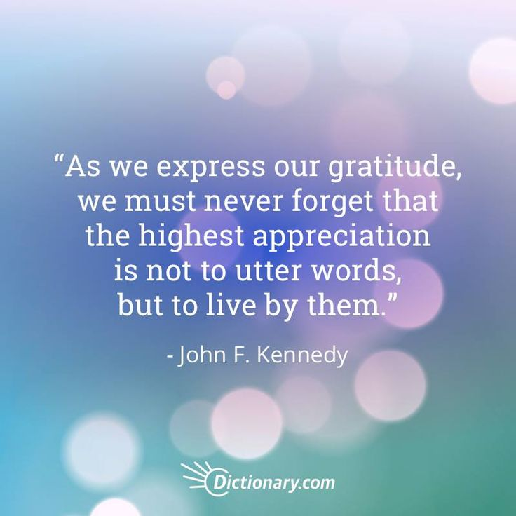 As we express our gratitude, we must never forget that the highest appreciation is not to utter words, but to live by them. - John F. Kennedy  #quote #quotes #quoteoftheday #qotd