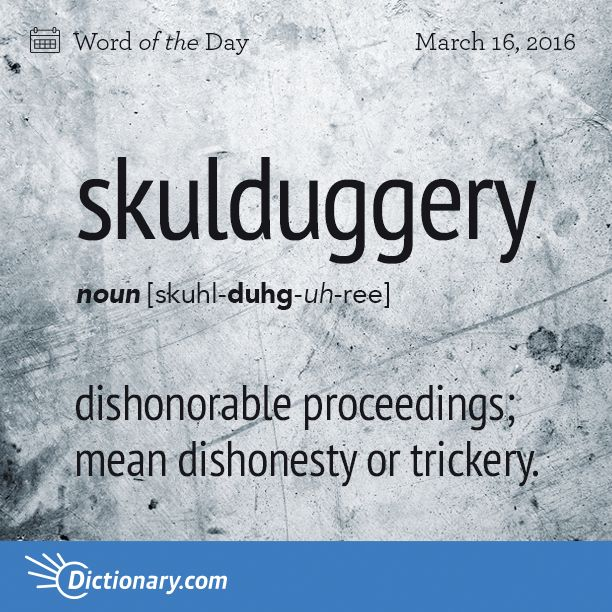 Dictionary.com's Word of the Day - skulduggery - dishonorable proceedings