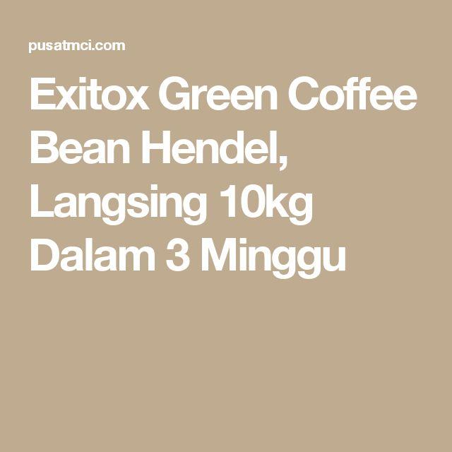 Exitox Green Coffee Bean Hendel, Langsing 10kg Dalam 3 Minggu