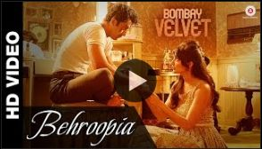 Behroopia – Bombay Velvet The artist and singer of this Video Song is Mohit Chauhan Neeti Mohan . The song is behroopia. Hindi Movie Bombay Velvet. The Music is composed by the musician Amit Trivedi . This Song Lyrics penned by Lyricist amitabh-bhattacharya .