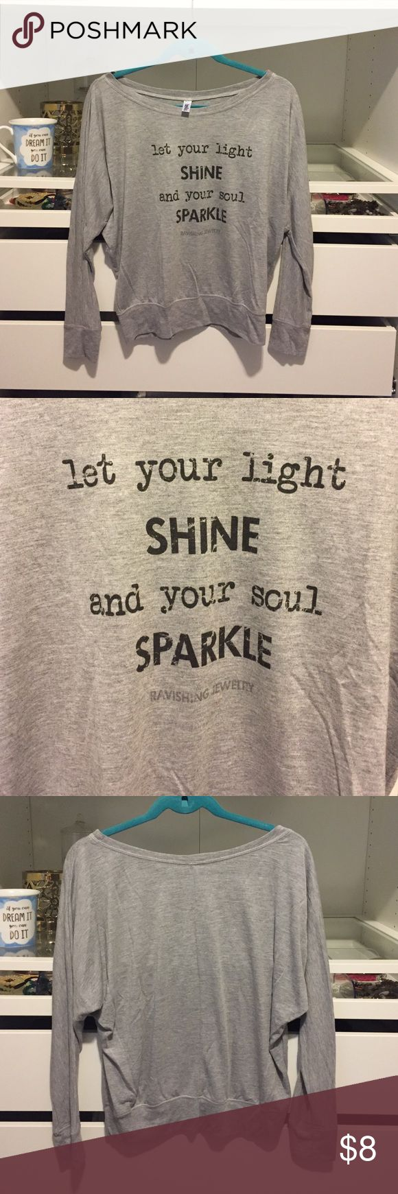 """Grey Slouchy Quote Top Never been worn. Slouchy top features the quote """"let your light shine and your souls sparkle"""". Quote created by me for my jewelry line Ravishing Jewelry. Bella Tops Tunics"""