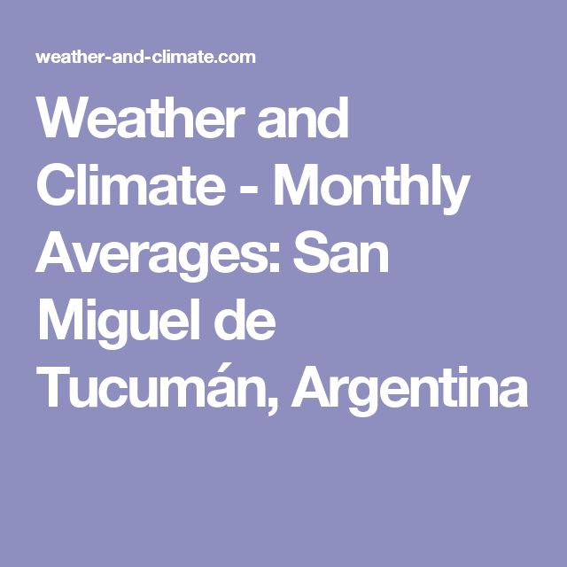 Weather and Climate - Monthly Averages: San Miguel de Tucumán, Argentina
