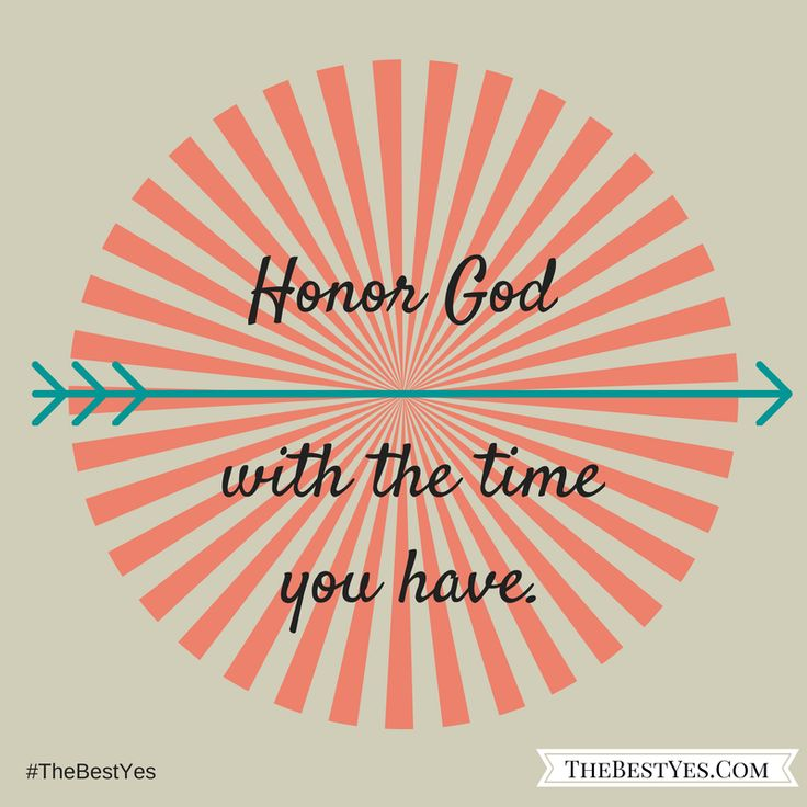 """I'm busy 132.5 out of 168 hours a week! How busy are you? - """"Honor God with the time that you have."""""""