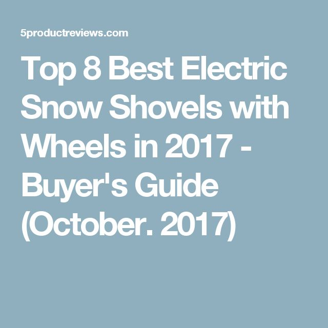 Top 8 Best Electric Snow Shovels with Wheels in 2017 - Buyer's Guide (October. 2017)