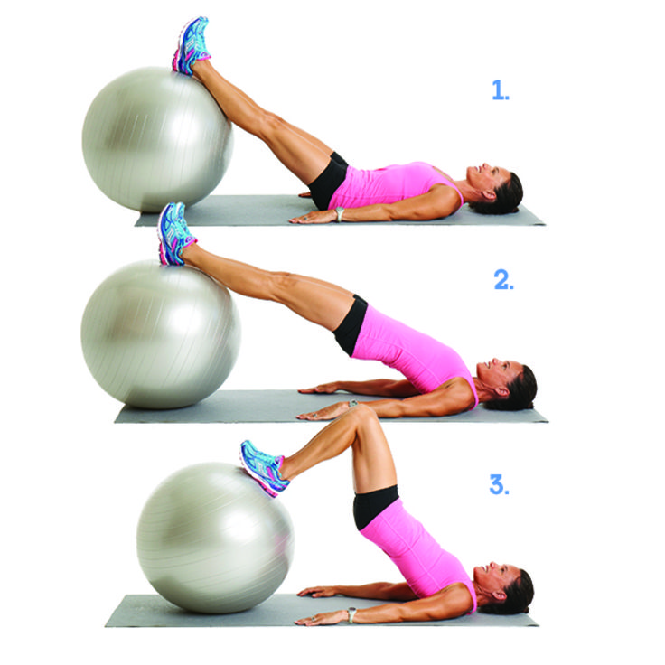 1. LIE on your back with legs extended and heels on top of a Swiss ball or weighted stability ball. 2. LIFT hips up so that feet, hips, and chest are in a straight line. 3. BEND your knees to pull the ball toward you. Straighten your legs to push the ball away. Lower your butt down. That's one rep. Do 15 reps.