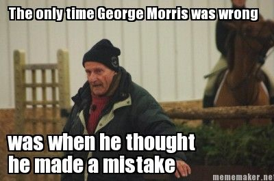 LOL George Morris is never wrong
