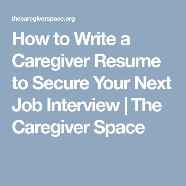How to Write a Caregiver Resume to Secure Your Next Job Interview | The Caregiver Space