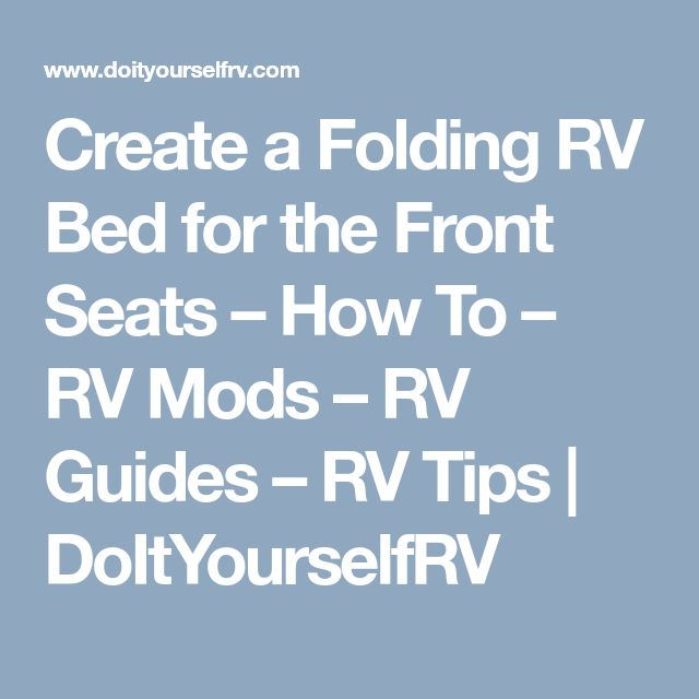 Create a Folding RV Bed for the Front Seats – How To – RV Mods – RV Guides – RV Tips | DoItYourselfRV