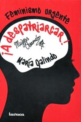 ¡A despatriarcar! : feminismo urgente / María Galindo Buenos Aires, Argentina : Lavaca / Mujeres Creando, 2014 [05] 260 p. ISBN 9789995426224 / ES / ENS / Activismo / Bolivia / Capitalismo / Colonización / Feminismo / Mujeres / Patriarcado