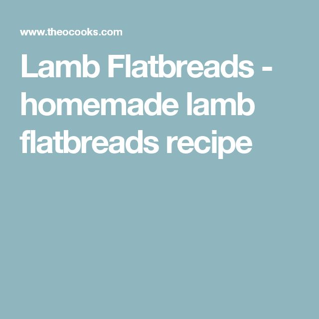Lamb Flatbreads - homemade lamb flatbreads recipe