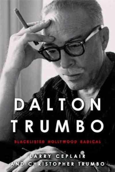Dalton Trumbo: Blacklisted Hollywood Radical (Hardcover)