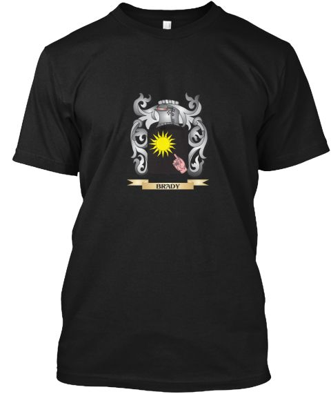 Brady Family Crest   Brady Coat Of Arms Black T-Shirt Front - This is the perfect gift for someone who loves Brady. Thank you for visiting my page (Related terms: Brady,Brady coat of arms,Coat or Arms,Family Crest,Tartan,Brady surname,Heraldry,Family Reunion,Brad #Brady, #Bradyshirts...)