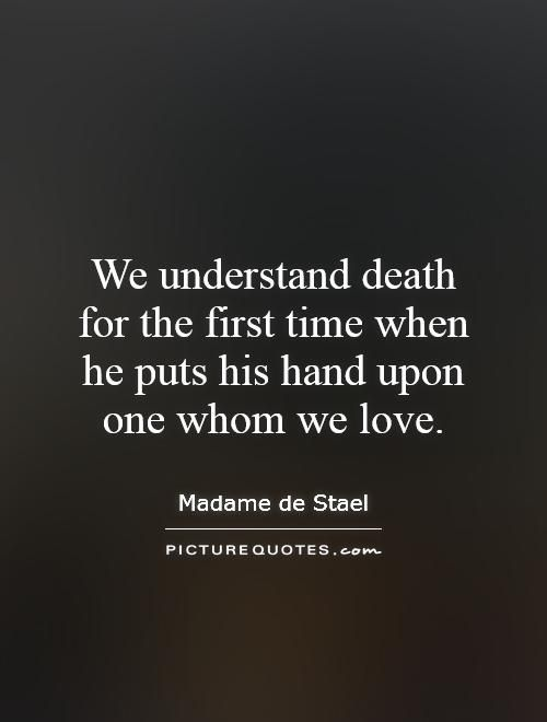 We Understand Death For The First Time When He Puts His Hand Upon One Whom  We