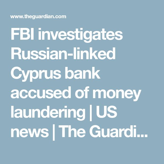FBI investigates Russian-linked Cyprus bank accused of money laundering | US news | The Guardian