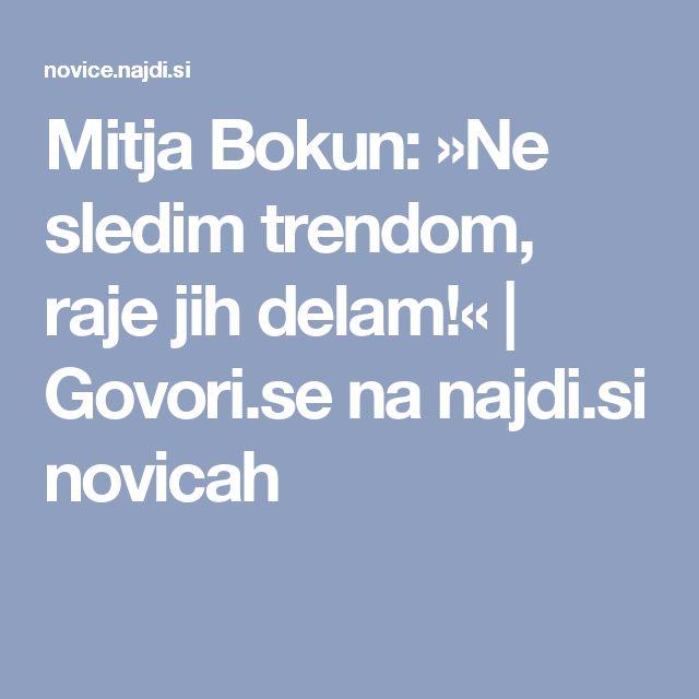 Mitja Bokun: »Ne sledim trendom, raje jih delam!« | Govori.se na najdi.si novicah