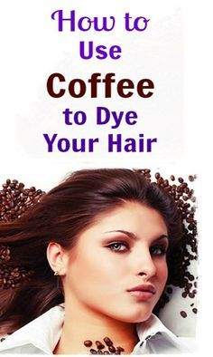 How to use COFFEE to dye your hair #Natural #Coffee #HairDYE