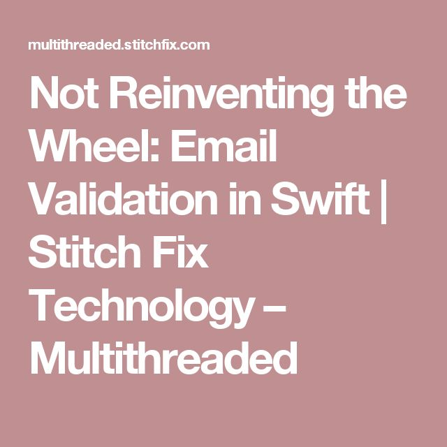 Not Reinventing the Wheel: Email Validation in Swift | Stitch Fix Technology – Multithreaded