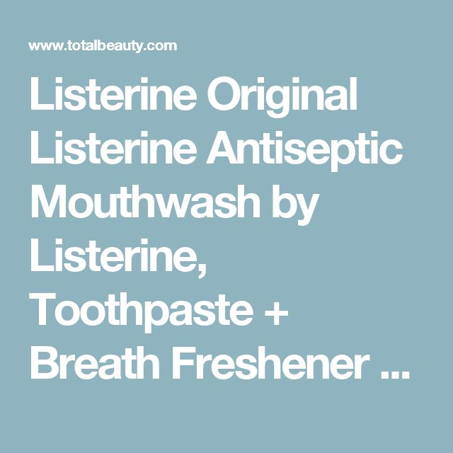 Listerine Original Listerine Antiseptic Mouthwash by Listerine, Toothpaste + Breath Freshener Review