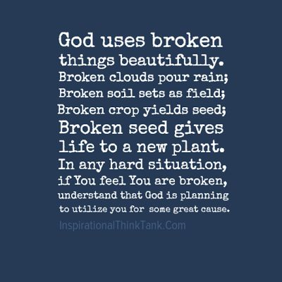 God uses broken things beautifully. Broken clouds pour rain; Broken soil sets…