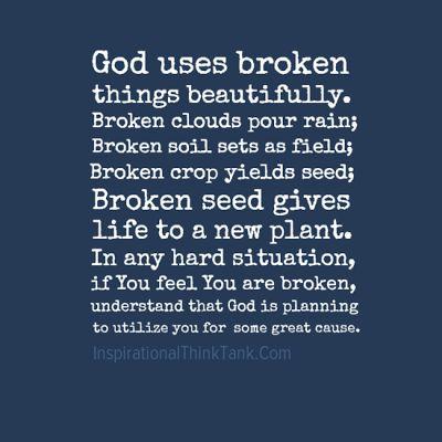 God uses broken things beautifully. Broken clouds pour rain; Broken soil sets…