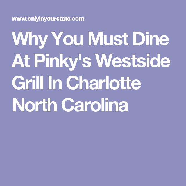 Why You Must Dine At Pinky's Westside Grill In Charlotte North Carolina