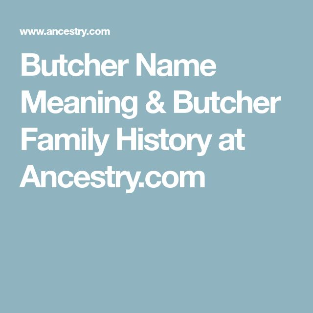 Butcher Name Meaning & Butcher Family History at Ancestry.com