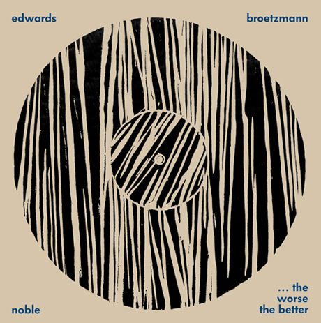 Edwards & Brötzmann: …the worse the better. OtoRoku record label.