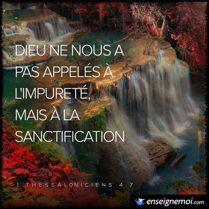 1 Thessaloniciens 4:7 « Dieu ne nous a pas appelés à l'impureté, mais à la sanctification »