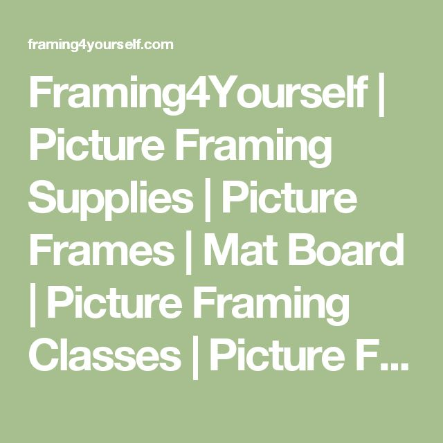 Framing4Yourself   Picture Framing Supplies   Picture Frames   Mat Board   Picture Framing Classes   Picture Framing Tools and Equipment