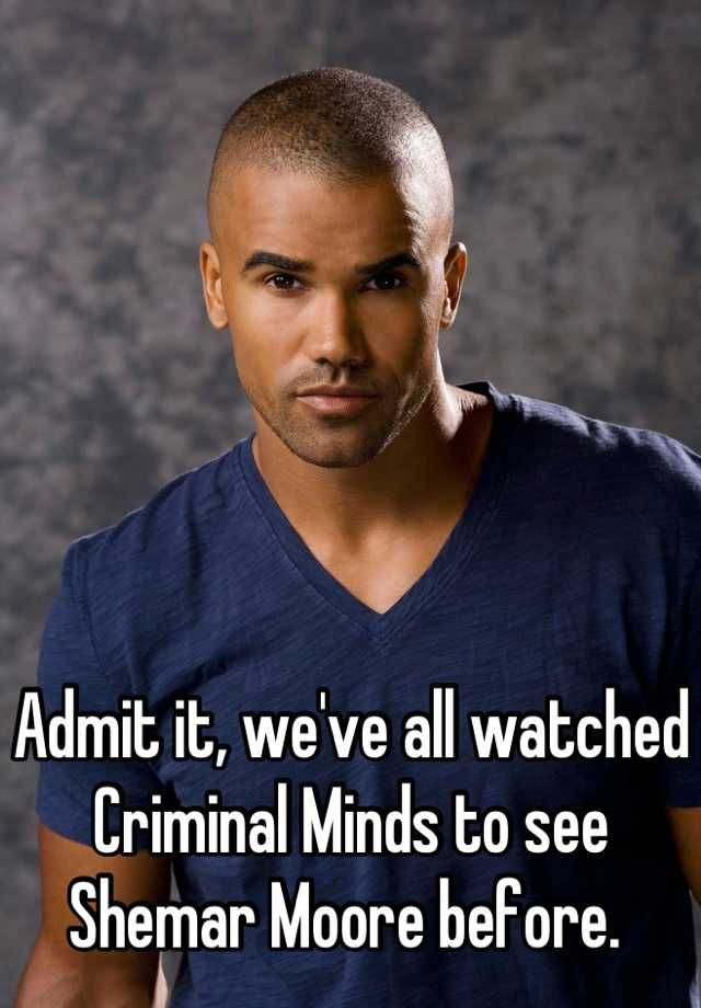 Admit it, we've all watched Criminal Minds to see Shemar Moore before.