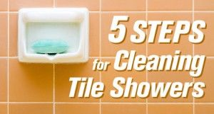 5 Steps for Cleaning Tile Showers. Good article for quick easy steps to keep showers clean.