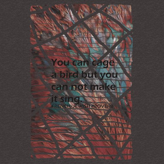 A million colours/ You can cage a bird but you can t make it sing