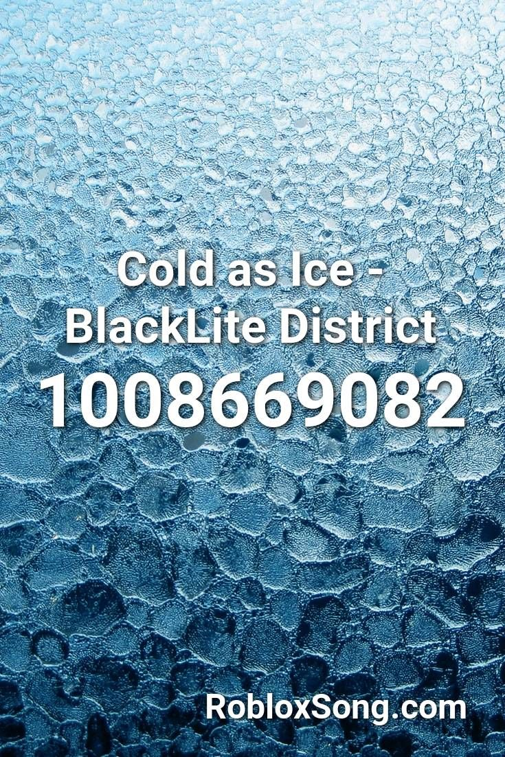 Cold As Ice Blacklite District Roblox Id Roblox Music Codes Bad Timing Roblox Fnaf Song