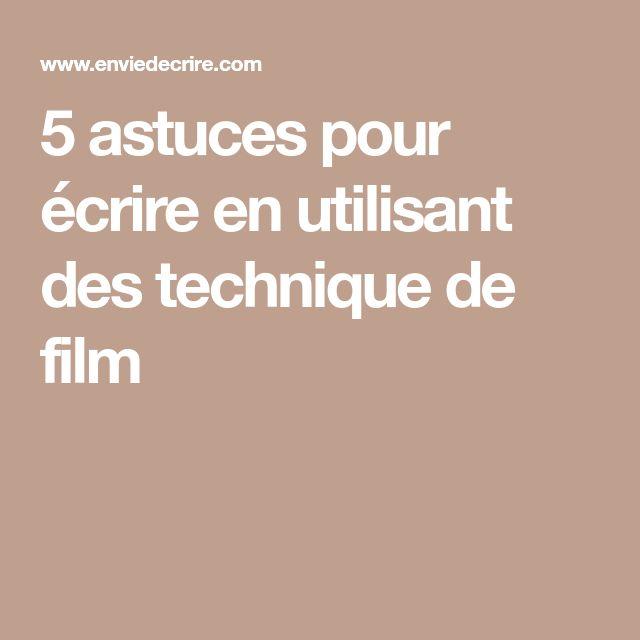 5 astuces pour écrire en utilisant des technique de film