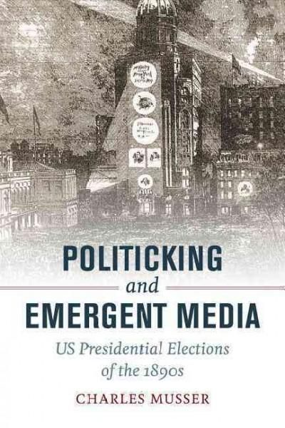 Politicking and Emergent Media: US Presidential Elections of the 1890s
