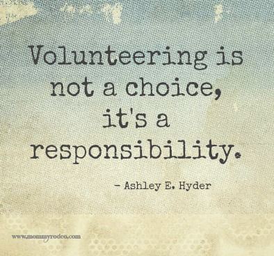 Volunteering is not a choice, it's a responsibility.  And it's emotionally rewarding beyond belief! So many ways to do it...