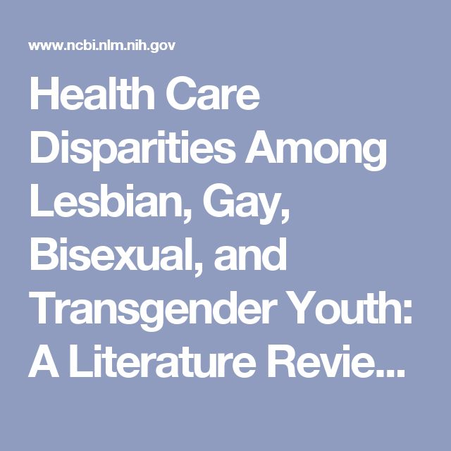 Health Care Disparities Among Lesbian, Gay, Bisexual, and Transgender Youth: A Literature Review. - PubMed - NCBI