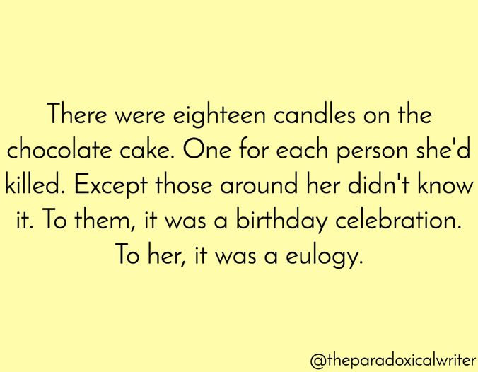 There were eighteen candles on the chocolate cake. One for each person she'd killed. Except those around her didn't know it. To them, it was a birthday celebration. To her, it was a eulogy.