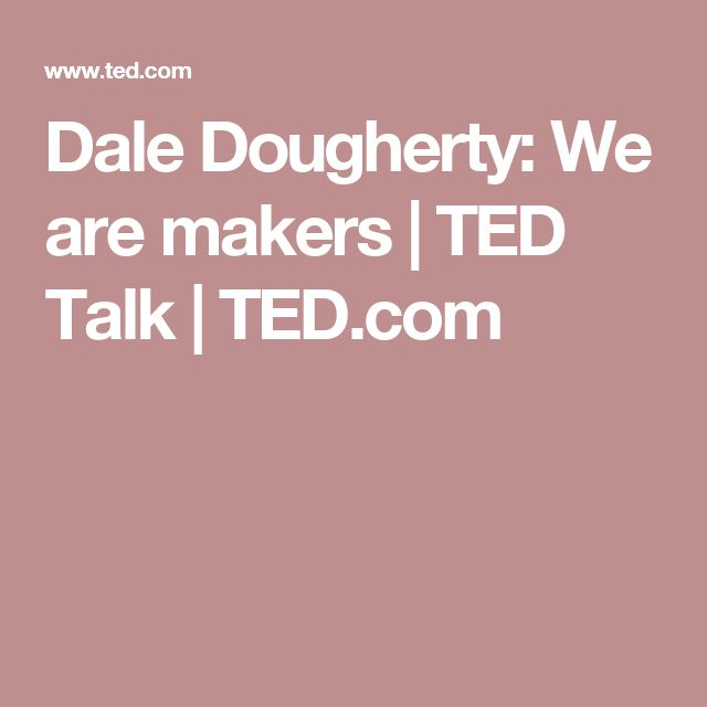 Dale Dougherty: We are makers | TED Talk | TED.com
