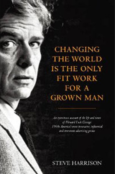 Steve Harrison - Changing the world is the only fit work for a grown man